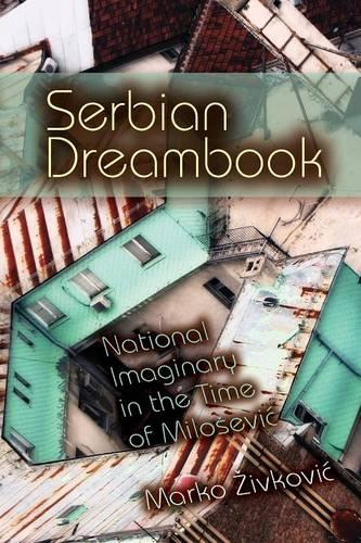 Serbian Dreambook: National Imaginary in the Time of Milosevi - New Anthropologies of Europe (Paperback)