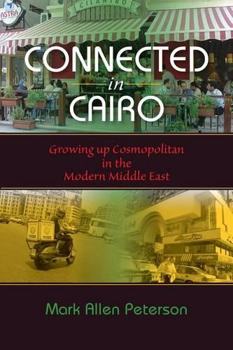Connected in Cairo: Growing up Cosmopolitan in the Modern Middle East - Public Cultures of the Middle East and North Africa (Paperback)