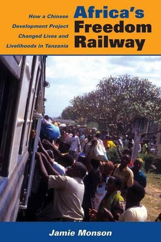 Africa's Freedom Railway: How a Chinese Development Project Changed Lives and Livelihoods in Tanzania (Paperback)
