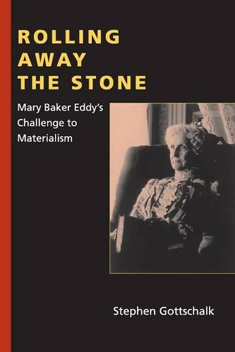 Rolling Away the Stone: Mary Baker Eddy's Challenge to Materialism - Religion in North America (Paperback)