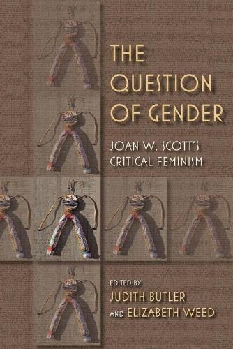 The Question of Gender: Joan W. Scott's Critical Feminism - 21st Century Studies (Paperback)