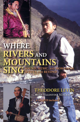 Where Rivers and Mountains Sing: Sound, Music, and Nomadism in Tuva and Beyond, New Edition (Paperback)