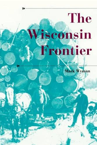 The Wisconsin Frontier - A History of the Trans-Appalachian Frontier (Paperback)