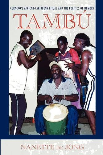 Tambu: Curacao's African-Caribbean Ritual and the Politics of Memory - Ethnomusicology Multimedia (Paperback)