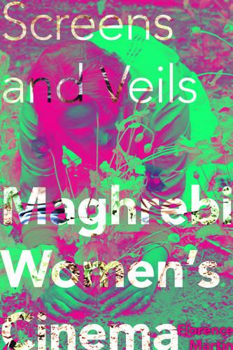 Screens and Veils: Maghrebi Women's Cinema (Paperback)
