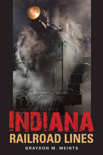 Indiana Railroad Lines - Railroads Past and Present (Paperback)