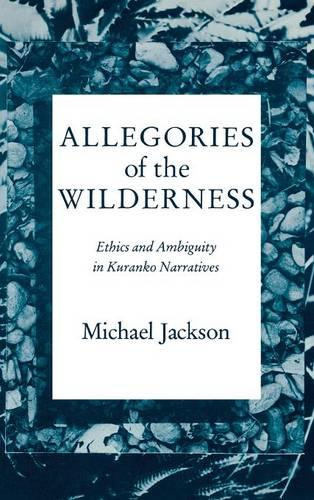 Allegories of the Wilderness: Ethics and Ambiguity in Kuranko Narratives - African Systems of Thought (Hardback)