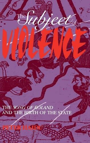 The Subject of Violence: The Song of Roland and the Birth of the State (Hardback)