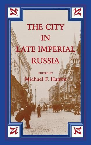 The City in Late Imperial Russia - Indiana-Michigan Series in Russian and East European Studies (Hardback)