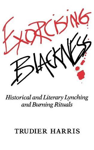 Exorcising Blackness: Historical and Literary Lynching and Burning Rituals (Hardback)
