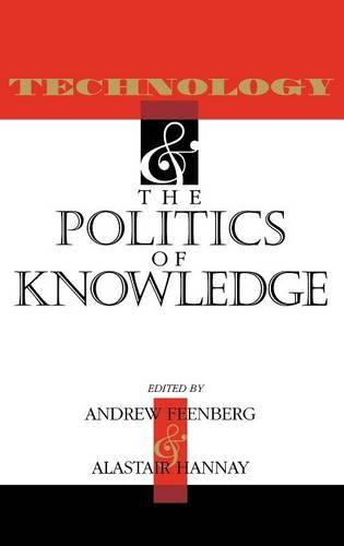 Technology and the Politics of Knowledge - Philosophy of Technology (Hardback)
