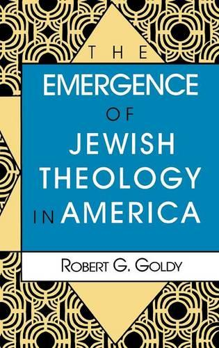 The Emergence of Jewish Theology in America - The Modern Jewish Experience (Hardback)