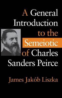 A General Introduction to the Semiotic of Charles Sanders Peirce (Hardback)