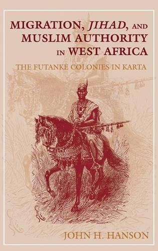Migration, Jihad, and Muslim Authority in West Africa: The Futanke Colonies in Karta (Hardback)