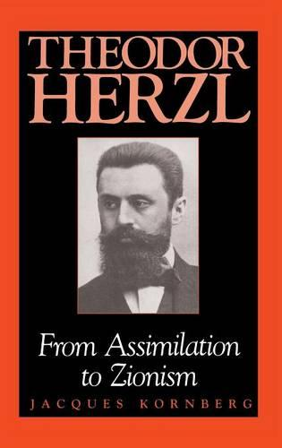 Theodor Herzl: From Assimilation to Zionism - Jewish Literature and Culture (Hardback)