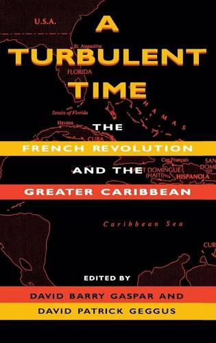 A Turbulent Time: The French Revolution and the Greater Caribbean (Hardback)