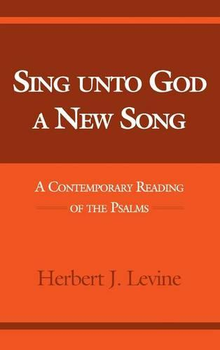 Sing Unto God a New Song: A Contemporary Reading of the Psalms - Indiana Studies in Biblical Literature (Hardback)