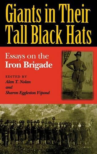 Giants in Their Tall Black Hats: Essays on the Iron Brigade (Hardback)