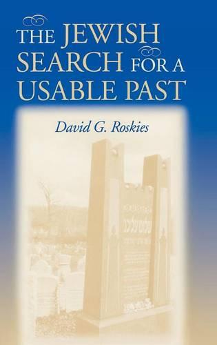 The Jewish Search for a Usable Past - The Helen and Martin Schwartz Lectures in Jewish Studies (Hardback)