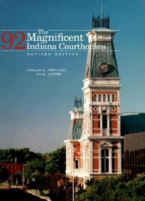 The Magnificent 92 Indiana Courthouses, Revised Edition (Hardback)