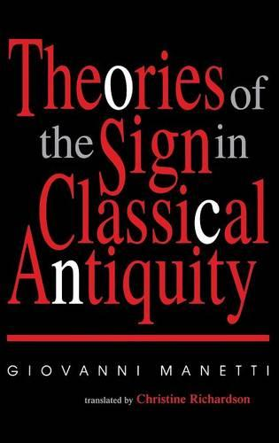 Theories of the Sign in Classical Antiquity - Advances in Semiotics (Hardback)