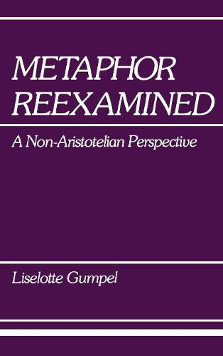 Metaphor Reexamined: A Non-Aristotelian Perspective (Hardback)