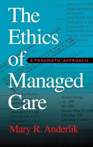 The Ethics of Managed Care: A Pragmatic Approach - Medical Ethics (Hardback)