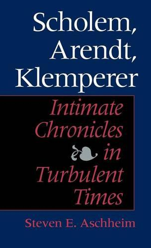 Scholem, Arendt, Klemperer: Intimate Chronicles in Turbulent Times (Hardback)