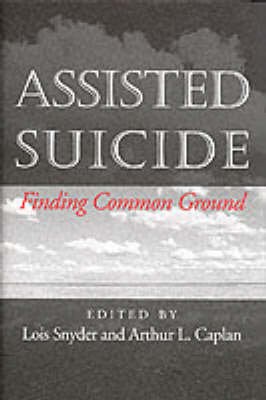 Assisted Suicide: Finding Common Ground - Medical Ethics (Hardback)