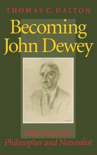 Becoming John Dewey: Dilemmas of a Philosopher and Naturalist (Hardback)