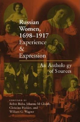 Russian Women, 1698-1917: Experience and Expression, An Anthology of Sources (Hardback)