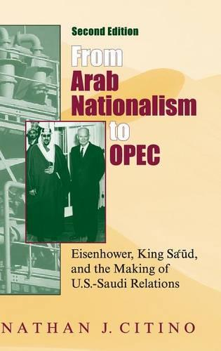 From Arab Nationalism to OPEC, second edition: Eisenhower, King Sa'ud, and the Making of U.S.-Saudi Relations - Indiana Series in Middle East Studies (Hardback)
