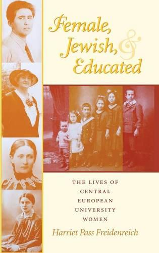 Female, Jewish, and Educated: The Lives of Central European University Women - The Modern Jewish Experience (Hardback)
