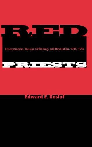 Red Priests: Renovationism, Russian Orthodoxy, and Revolution, 1905-1946 - Indiana-Michigan Series in Russian and East European Studies (Hardback)