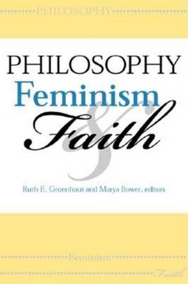 Philosophy, Feminism, and Faith - Indiana Series in the Philosophy of Religion (Hardback)