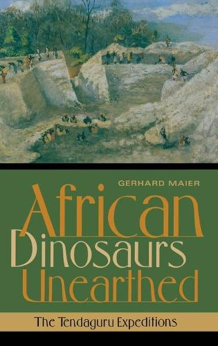 African Dinosaurs Unearthed: The Tendaguru Expeditions - Life of the Past (Hardback)