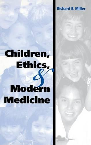 Children, Ethics, and Modern Medicine - Medical Ethics (Hardback)