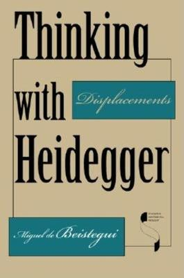 Thinking with Heidegger: Displacements - Studies in Continental Thought (Hardback)