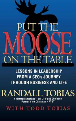 Put the Moose on the Table: Lessons in Leadership from a CEO's Journey through Business and Life (Hardback)