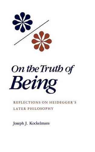 On the Truth of Being: Reflections on Heidegger's Later Philosophy (Hardback)