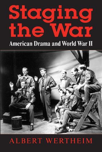 Staging the War: American Drama and World War II (Hardback)