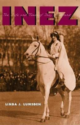 Inez: The Life and Times of Inez Milholland (Hardback)