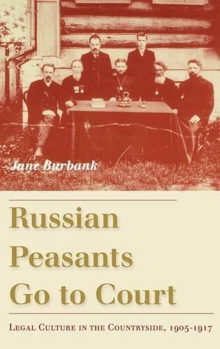 Russian Peasants Go to Court: Legal Culture in the Countryside, 1905-1917 (Hardback)