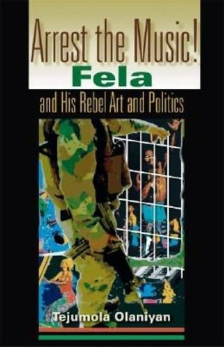Arrest the Music!: Fela and His Rebel Art and Politics (Hardback)