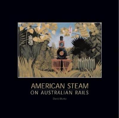 American Steam on Australian Rails: The States and the Commonwealth 1877-2004 (Hardback)