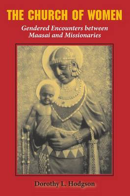 The Church of Women: Gendered Encounters Between Maasai and Missionaries (Hardback)