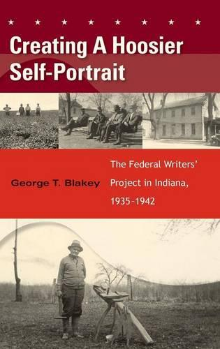 Creating a Hoosier Self-Portrait: The Federal Writers' Project in Indiana, 1935-1942 (Hardback)