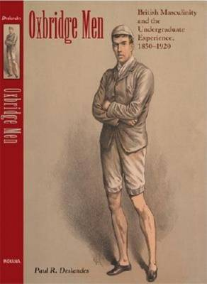 Oxbridge Men: British Masculinity and the Undergraduate Experience, 1850-1920 (Hardback)