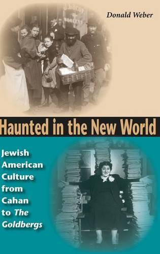 Haunted in the New World: Jewish American Culture from Cahan to <I>The Goldbergs</I> - Jewish Literature and Culture (Hardback)
