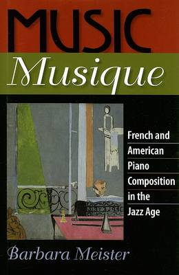 Music Musique: French and American Piano Composition in the Jazz Age (Hardback)